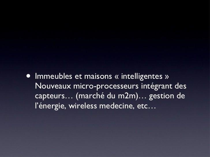 <ul><li>Immeubles et maisons «intelligentes» Nouveaux micro-processeurs intégrant des capteurs… (marché du m2m)… gestion...