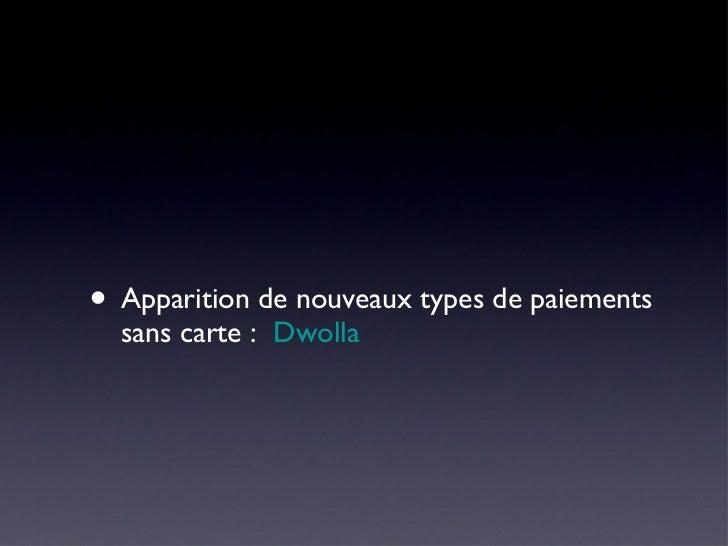 <ul><li>Apparition de nouveaux types de paiements sans carte :  Dwolla   </li></ul>