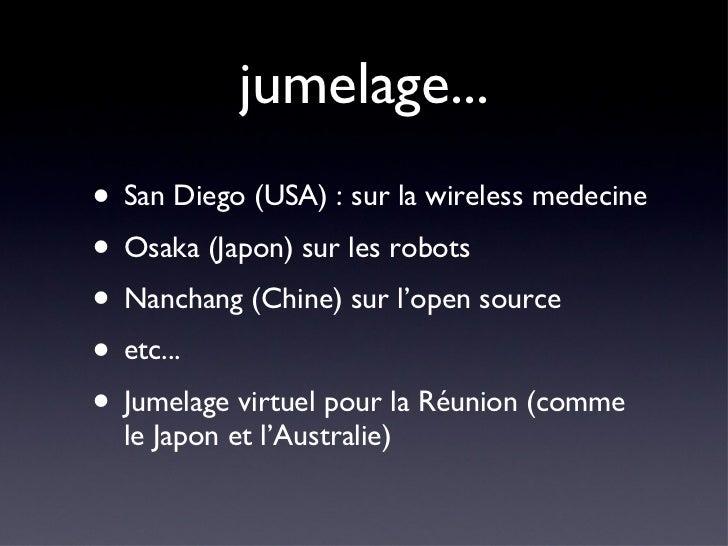 jumelage... <ul><li>San Diego (USA) : sur la wireless medecine </li></ul><ul><li>Osaka (Japon) sur les robots </li></ul><u...