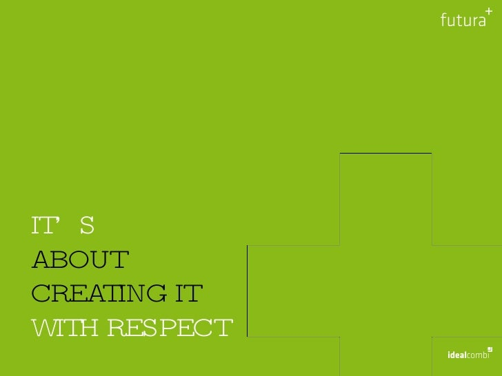 IT'S ABOUT CREATING IT WITH RESPECT