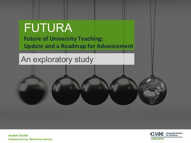 eLearn Center Shaping learning. Rethinking teaching FUTURA Future	   of	   University	   Teaching:	   	    Update	   and	 ...