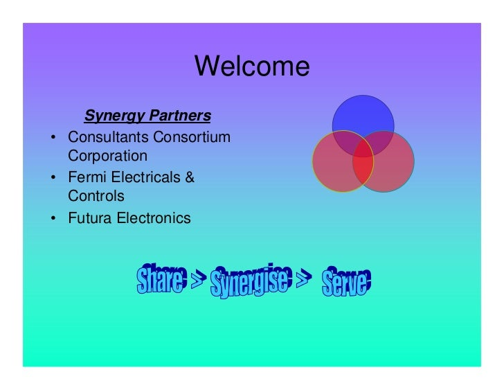Welcome    Synergy Partners• Consultants Consortium  Corporation• Fermi Electricals &  Controls• Futura Electronics