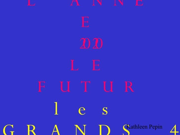 L'ANNÉE 2020 LE FUTUR les GRANDS 4 Kathleen Pepin