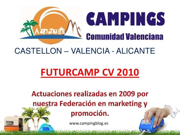 CASTELLON – VALENCIA - ALICANTE<br />FUTURCAMP CV 2010<br />Actuaciones realizadas en 2009 por nuestra Federación en marke...