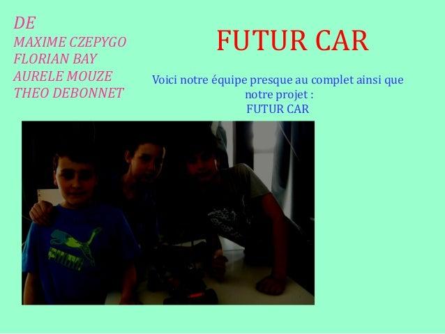 DE MAXIME CZEPYGO FLORIAN BAY AURELE MOUZE THEO DEBONNET FUTUR CAR AurèleMaxime Florien Voici notre équipe presque au comp...
