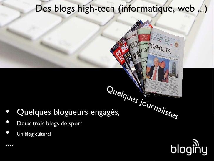 <ul><li>Quelques blogueurs engagés, </li></ul><ul><li>Deux trois blogs de sport </li></ul><ul><li>Un blog culturel </li></...