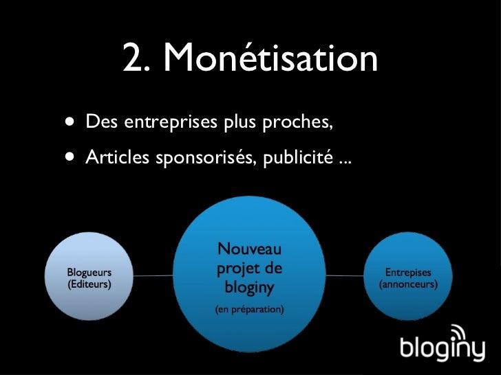 2. Monétisation <ul><li>Des entreprises plus proches, </li></ul><ul><li>Articles sponsorisés, publicité ... </li></ul>