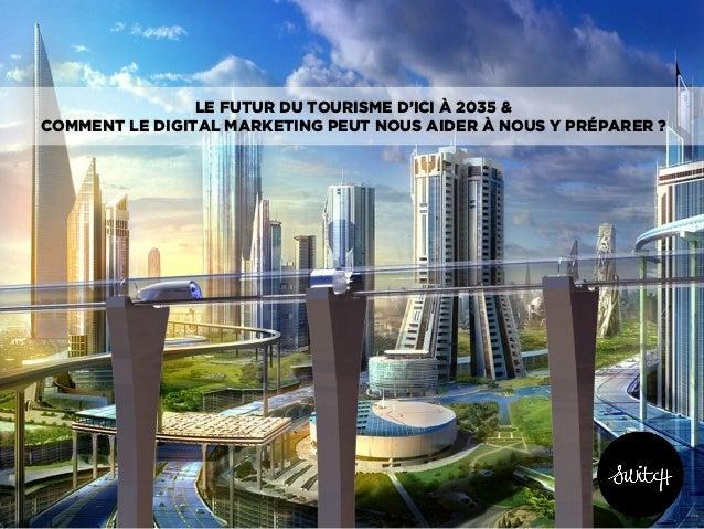 LE FUTUR DU TOURISME D'ICI À 2035 & COMMENT LE DIGITAL MARKETING PEUT NOUS AIDER À NOUS Y PRÉPARER ?
