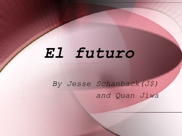 El  futuro   By Jesse Schanback(J$) and Quan Jiwa