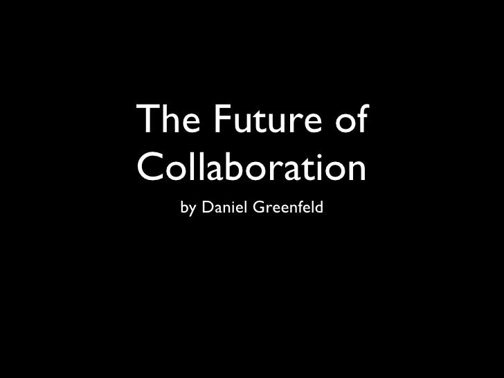 Daniel Greenfeld                              @pydannyThe Future ofCollaboration  by Daniel Greenfeld