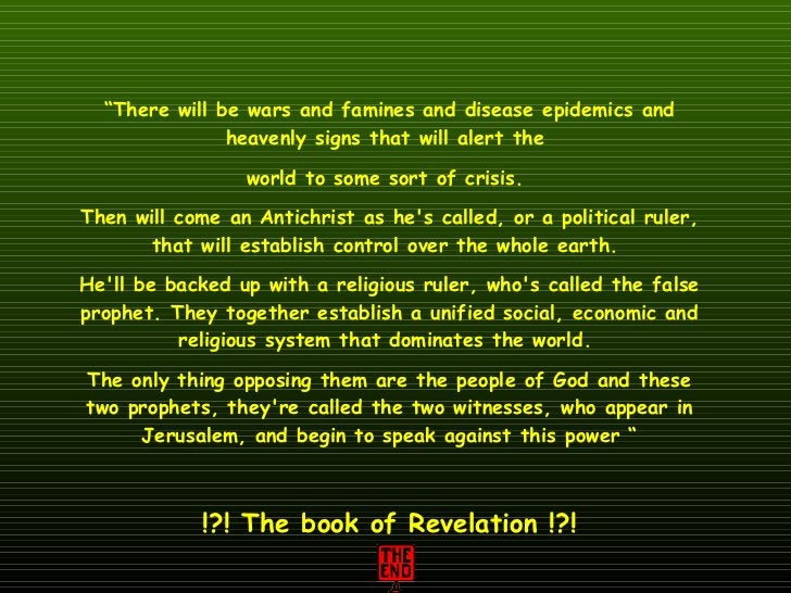 """"""" There will be wars and famines and disease epidemics and heavenly signs that will alert the  world to some sort of crisi..."""