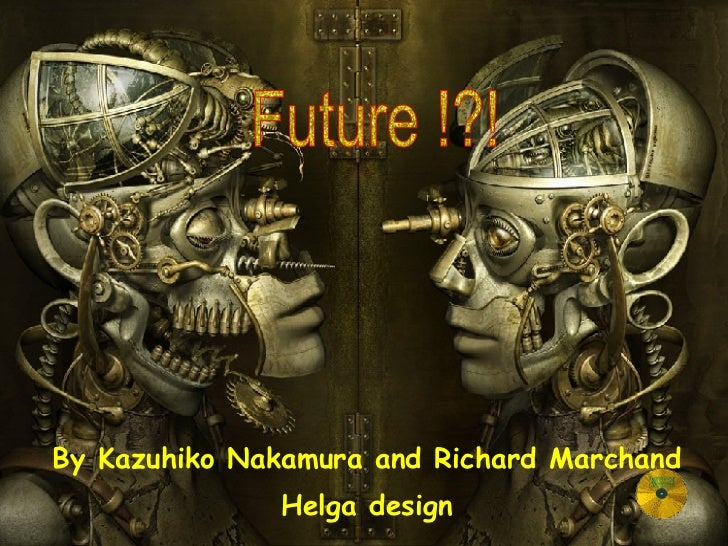 By Kazuhiko Nakamura and Richard Marchand Helga design Future !?!