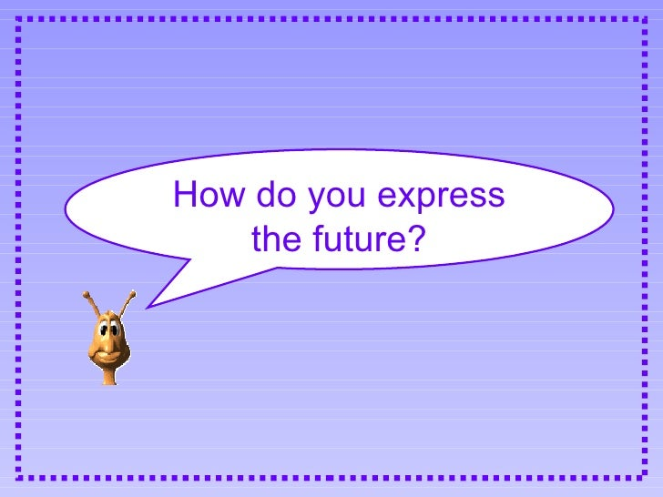 How do you express the future?