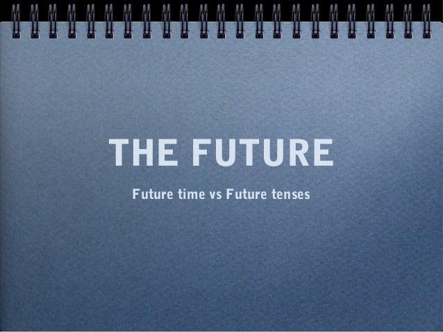 THE FUTURE Future time vs Future tenses