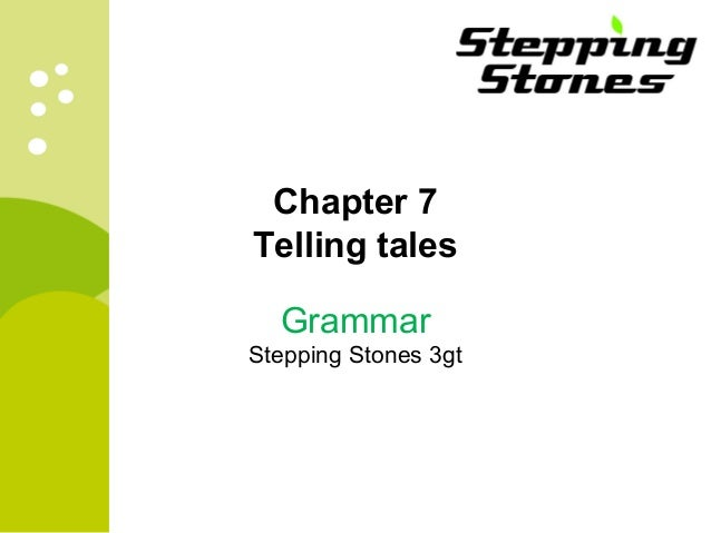 Chapter 7  Telling tales  Grammar  Stepping Stones 3gt