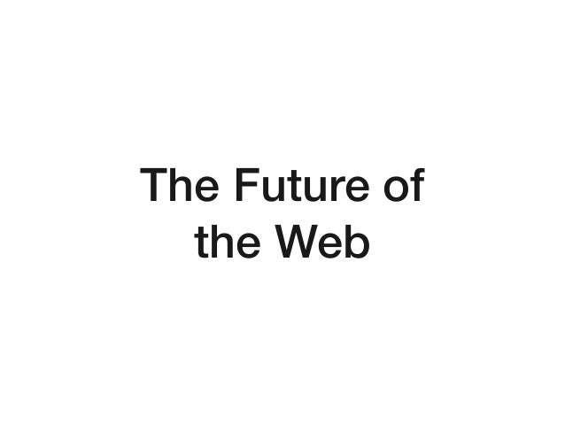 The Future ofthe Web