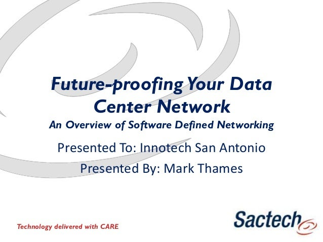 Future-proofing Your Data Center Network An Overview of Software Defined Networking Presented To: Innotech San Antonio Pre...