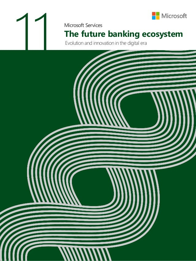 11 Microsoft Services The future banking ecosystem Evolution and innovation in the digital era