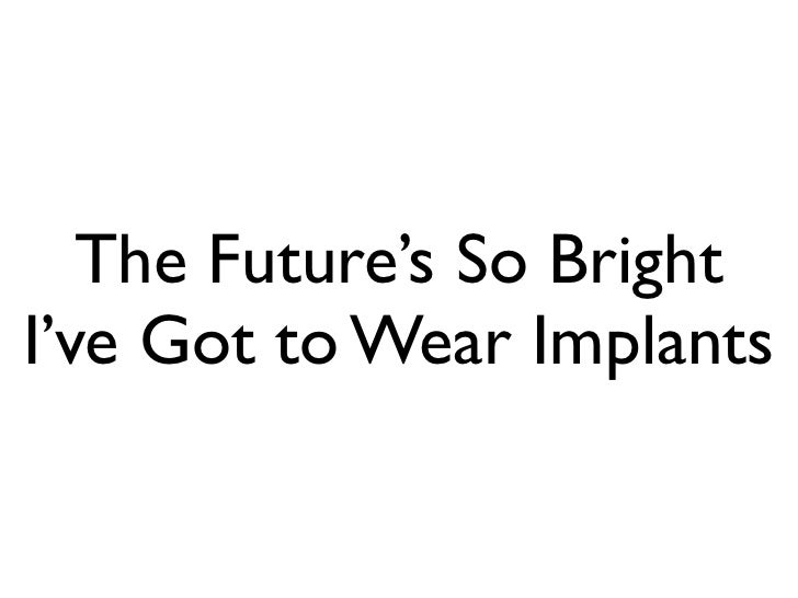 The Future's So Bright I've Got to Wear Implants