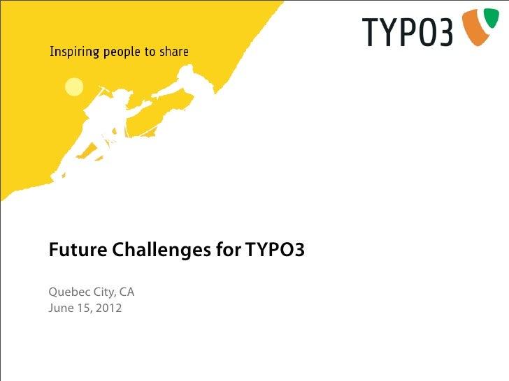 Future Challenges for TYPO3Quebec City, CAJune 15, 2012