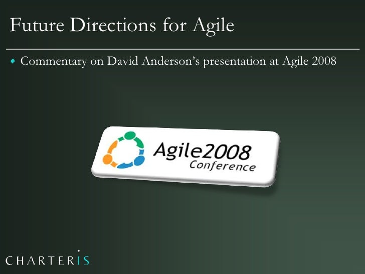 """Future Directions for Agile  Commentary on David Anderson""""s presentation at Agile 2008"""