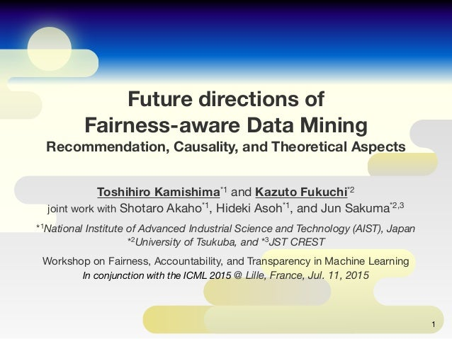 Future directions of Fairness-aware Data Mining Recommendation, Causality, and Theoretical Aspects Toshihiro Kamishima*1 a...