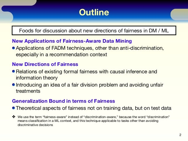 Outline New Applications of Fairness-Aware Data Mining Applications of FADM techniques, other than anti-discrimination, es...