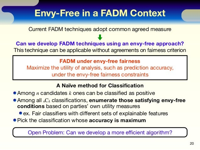 Envy-Free in a FADM Context 20 Current FADM techniques adopt common agreed measure Can we develop FADM techniques using an...