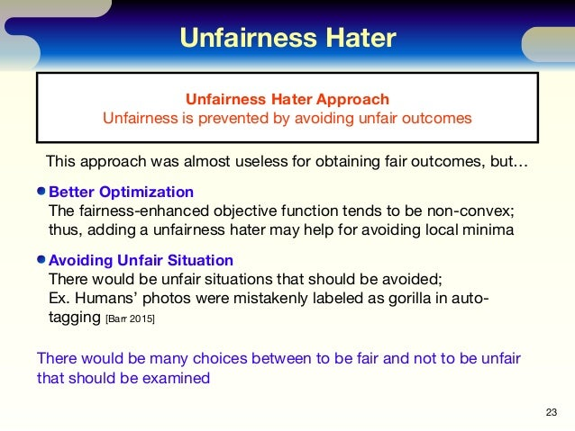 Unfairness Hater 23 Unfairness Hater Approach Unfairness is prevented by avoiding unfair outcomes This approach was almost...