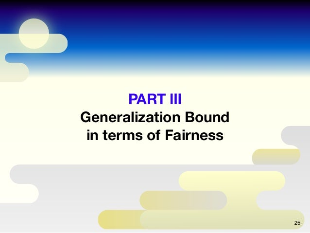 PART Ⅲ Generalization Bound in terms of Fairness 25