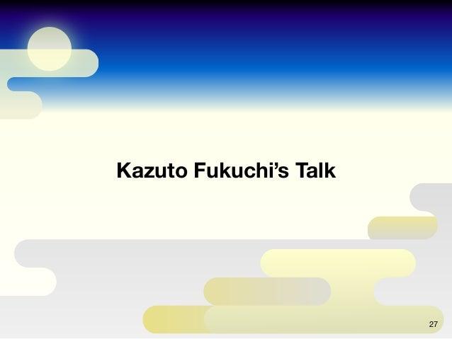 Kazuto Fukuchi's Talk 27
