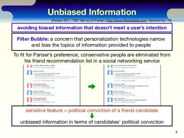 Unbiased Information 6 [Pariser 2011, TED Talk by Eli Pariser, http://www.filterbubble.com, Kamishima+ 13] To fit for Parise...
