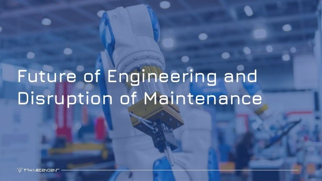 1 Future of Engineering and Disruption of Maintenance