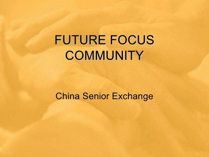 FUTURE FOCUS COMMUNITY China Senior Exchange