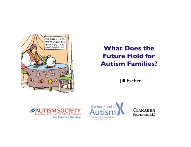 What Does the Future Hold for Autism Families? Jill Escher Claradon Properties, LLC