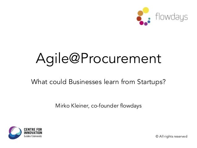 Agile@Procurement What could Businesses learn from Startups? Mirko Kleiner, co-founder flowdays © All rights reserved