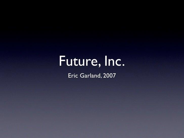 Future, Inc.  Eric Garland, 2007