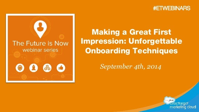 #ETWEBINARS  Making a Great First  Impression: Unforgettable  Onboarding Techniques  September 4th, 2014