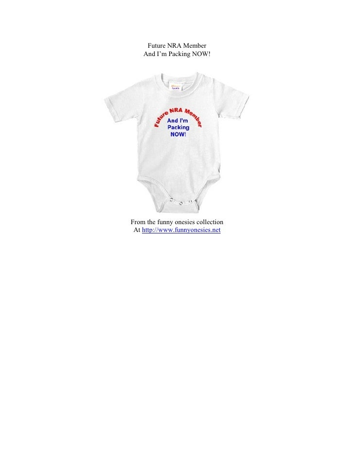 Future NRA Member     And I'm Packing NOW!     From the funny onesies collection  At http://www.funnyonesies.net