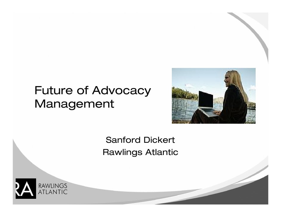 Future of Advocacy Management              Sanford Dickert           Rawlings Atlantic