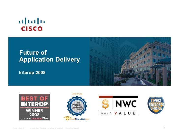 Future of         Application Delivery        Interop 2008     Presentation_ID   © 2006 Cisco Systems, Inc. All rights res...