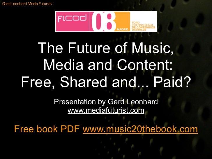 Gerd Leonhard Media Futurist                 The Future of Music,              Media and Content:           Free, Shared a...