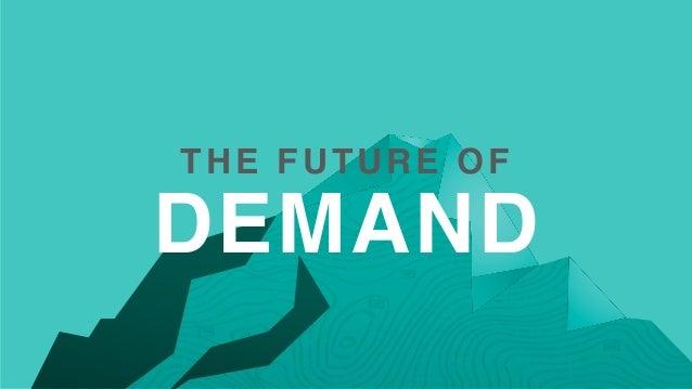 THE FUTURE OF DEMAND