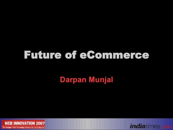 Future of eCommerce Darpan Munjal