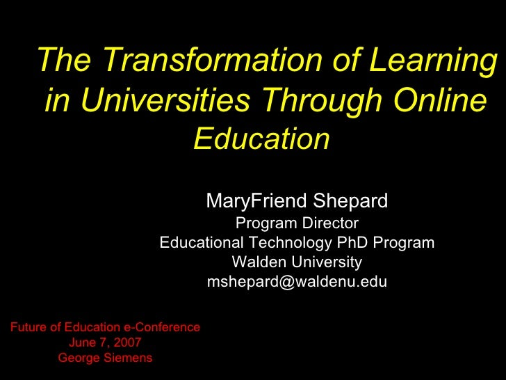 The Transformation of Learning in Universities Through Online  Education  MaryFriend Shepard Program Director Educational ...