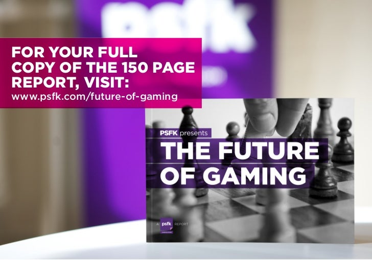 FUTURE OF GAMINGPSFK is the go-to source for new ideas and inspiration for        FUTURE OF GAMING 2011 TEAMcreative profe...