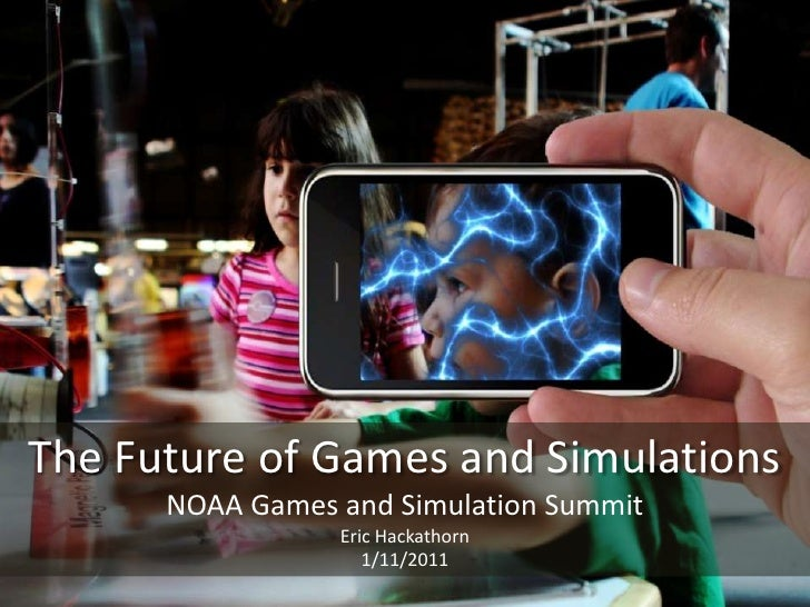 The Future of Games and Simulations<br />NOAA Games and Simulation Summit<br />Eric Hackathorn<br />1/11/2011<br />