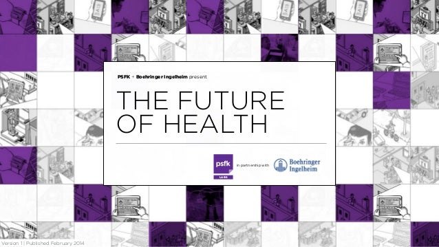 LABS @PSFK www.psfk.com PSFK + Boehringer Ingelheim present THE FUTURE OF HEALTH LABS in partnership with Version 1   Publ...