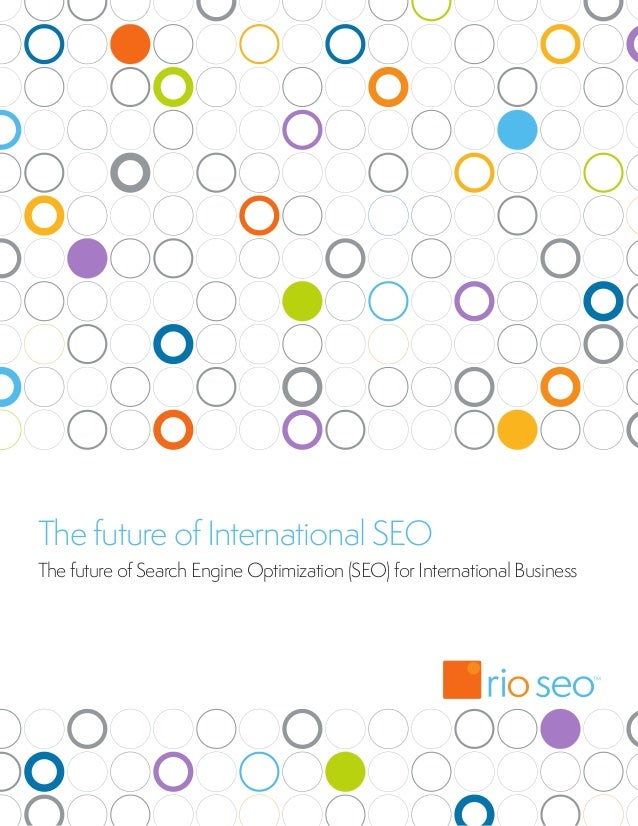 The future of International SEOThe future of Search Engine Optimization (SEO) for International Business