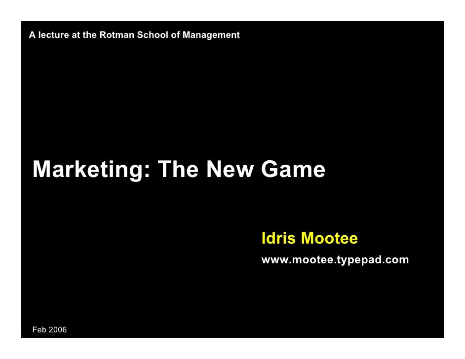 A lecture at the Rotman School of Management     Marketing: The New Game                                                 I...